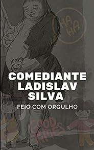 Comediante Ladislav Silva: Feio com Orgulho