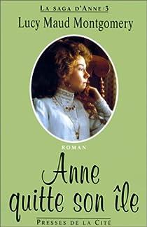 La saga d'Anne, tome 3 : Anne quitte son île par Montgomery