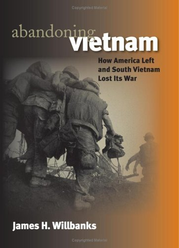 Abandoning Vietnam: How America Left and South Vietnam Lost Its War -