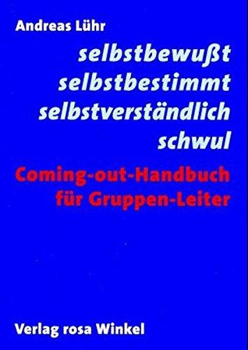 Selbstbewusst, selbstbestimmt, selbstverständlich schwul: Coming-out-Handbuch für Gruppen-Leiter