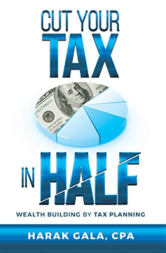 Cut Your Tax In Half: Wealth Building By Tax Planning by [Gala CPA, Harak]