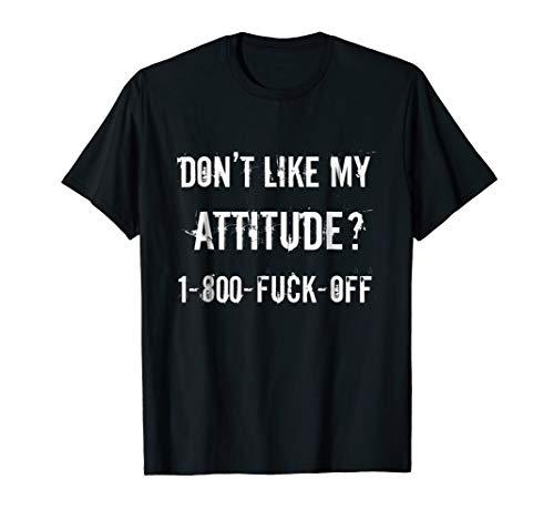 Don't Like My Attitude 1-800-FUCK-OFF T-Shirt