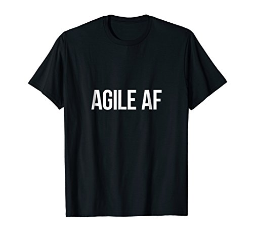 Agile AF T-Shirt for Scrum Masters and Agile Development