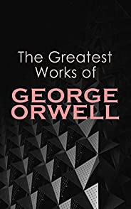 The Greatest Works of George Orwell: 1984, Animal Farm, Down and Out in Paris and London, The Road to Wigan Pi