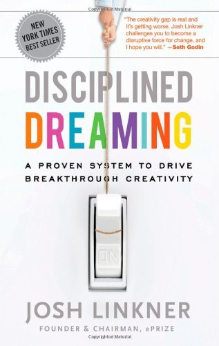 Disciplined Dreaming: A Proven System to Drive Breakthrough Creativity [Hardcover] [2011] (Author) Josh Linkner