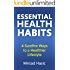 Essential Health Habits: 4 Surefire Ways to a Healthier Lifestyle