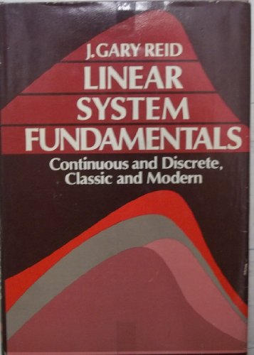 Linear System Fundamentals: Continuous and Discrete, Classic and Modern
