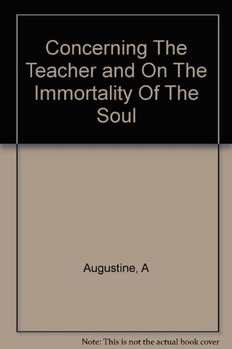 Concerning the teacher (De magistro) and On the immortality of the soul (De immortalitate animae) (Appleton-Century philosophy source-books)