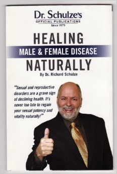 Healing Male and Female Disease Naturally (Dr. Schulze's Official Publications)