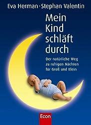 Mein Kind schläft durch: Der natürliche Weg zu ruhigen Nächten für Gross und Klein