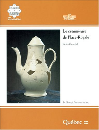 Le creamware de Place-Royale (Collection Patrimoines) (French Edition) (Collection Creamware)