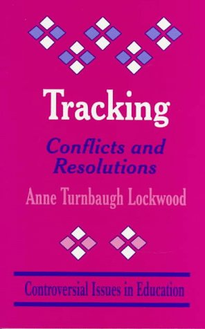 Tracking: Conflicts and Resolutions (Controversial Issues in Education series)