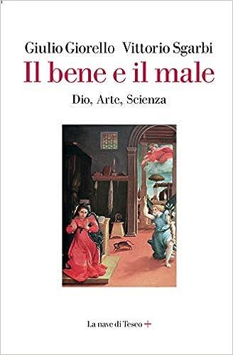 Libri di vittorio sgarbi - il bene e il male. dio, arte, scienza (italiano) copertina rigida 8893950286