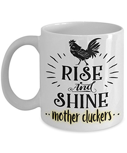 Funny rooster coffee mug - Rise and shine mother cluckers - mornings suck!