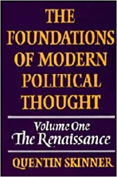 The Foundations of Modern Political Thought: Volume 1, The Renaissance: The Renaissance v. 1