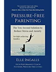 Pressure-Free Parenting: The Ten-Second Solution to Less Stress and Anxiety for High-Achieving Families