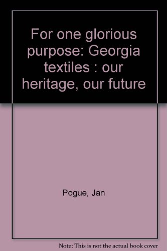 For one glorious purpose: Georgia textiles : our heritage, our future