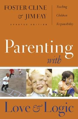 Parenting with Love and Logic: Teaching Children Responsibility [PARENTING W/LOVE & LOGIC UPDAT]