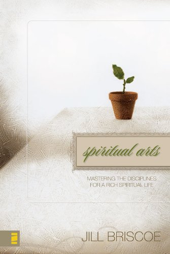 (Spiritual Arts: Mastering the Disciplines for a Rich Spiritual Life)