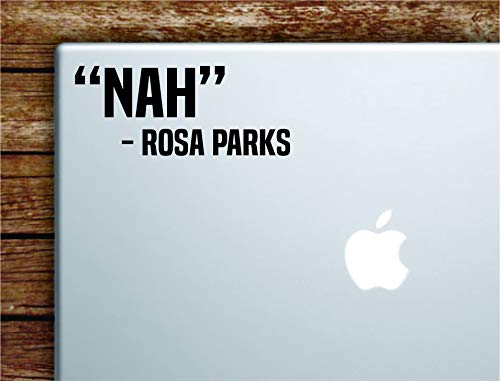 Nah Rosa Parks Laptop Apple MacBook Car Quote Wall Decal Sticker Art Vinyl Cute Inspirational Teen Boy Girl Beautiful Woman Women Cute Funny