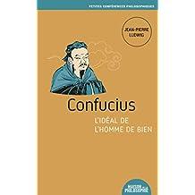 Confucius, l'idéal de l'homme de bien (Petites conférences philosophiques t. 12) (French Edition)