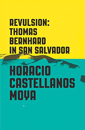 Image of Revulsion: Thomas Bernhard in San Salvador