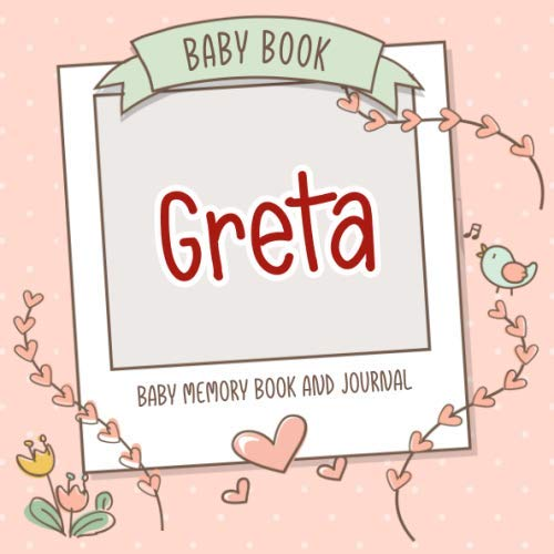Baby Book Greta - Baby Memory Book and Journal: Personalized Newborn Gift, Album for Memories and Keepsake Gift for Pregnancy, Birth, Birthday, Name Greta on Cover