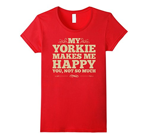 Women's Yorkie Dog T-Shirt -My Yorkie Makes Me Happy You Not So Much Large (Yorkie Dog T-shirt)
