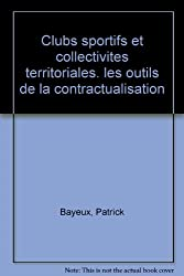 Clubs sportifs et collectivites territoriales. Les outils de la contractualisatio