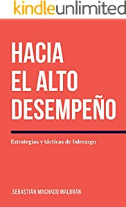 Hacia el Alto Desempeño: Estrategias y Tácticas del Liderazgo (Spanish Edition)
