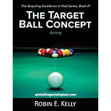 The Target Ball Concept (The Acquiring Excellence in Pool Series Book 1)