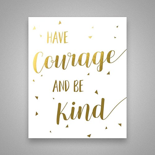 Have Courage and Be Kind - Gold Foil Art Print - Inspirational Quote Modern Wall Art - 8 Inches x 10 - Frames Girly