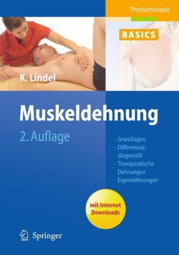 Muskeldehnung: Grundlagen, Differenzialdiagnostik, Therapeutische Dehnungen, Eigendehnungen (Physiotherapie Basics, Band 2)