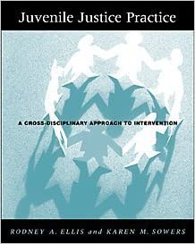 Juvenile Justice Practice: A Cross-Disciplinary Approach to Intervention (Counseling with Juvenile & Adult Offenders) by Rodney A. Ellis (2000-09-26)