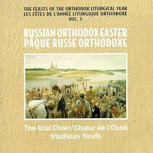 The Feasts Of The Orthodox Liturgical Year, Vol. 3 - Russian Orthodox Easter / Novik, Ural Choir