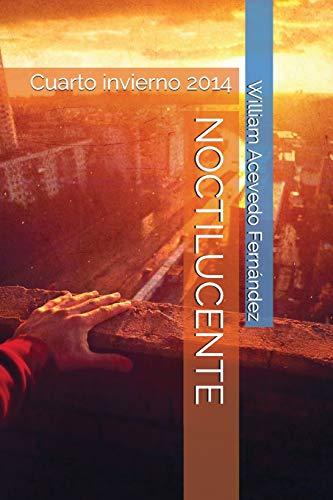 NOCTILUCENTE Cuarto invierno 2014 (Poesía)  [Acevedo Fernandez, William] (Tapa Blanda)