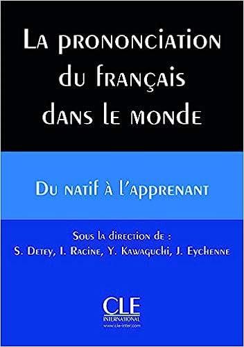 Prononciation Du Francais Dans Le Monde Du Natif A L Apprenant Techniques Et Pratiques De Classe Livre Cd Collection References French Edition Sylvain Detey Cle 9782090382419 Amazon Com Books