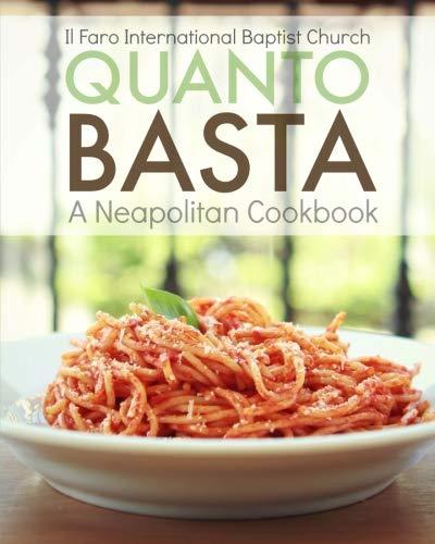 Quanto Basta: A Neapolitan Cookbook by Il Faro International Baptist Church