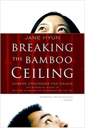 Breaking the Bamboo Ceiling Career Strategies for Asians