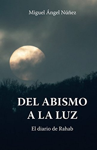 Del abismo a la luz: El diario de Rahab (Spanish Edition) [Dr. Miguel Angel Nuñez] (Tapa Blanda)