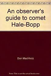 An observer's guide to comet Hale-Bopp: Making the most of Comet Hale-Bopp : when and where to observe Comet Hale-Bopp and what to look for