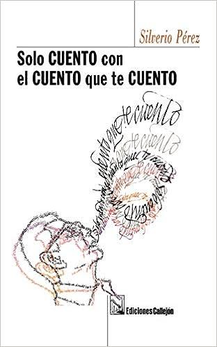 Solo cuento con el cuento que te cuento: Silverio Perez: 9781615053438: Amazon.com: Books