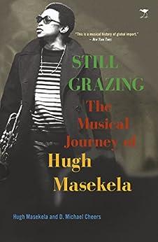 Still Grazing: The Musical Journey of Hugh Masekela by [Masikela, Hugh]