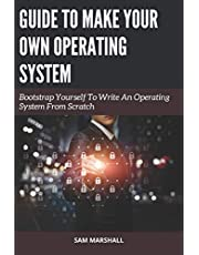 Guide to Make Your Own Operating System: Bootstrap Yourself To Write An Operating System From Scratch