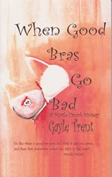 When Good Bras Go Bad (Myrtle Crumb Series Book 2) by [Trent, Gayle]