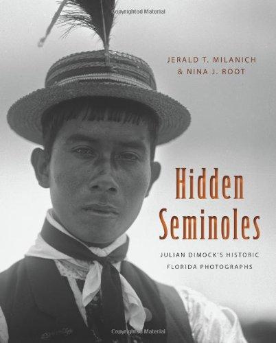 Hidden Seminoles: Julian Dimock's Historic Florida Photographs (Florida History and Culture)