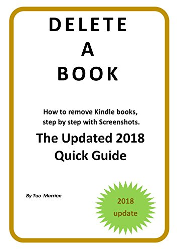 DELETE A BOOK   How to remove  Kindle Books Step by step with Screenshots. The Updated 2018  Quick Guide: Your update guide to remove Books from Devices and Cloud. (Kindle Utility) by [Marrion, Tuo]