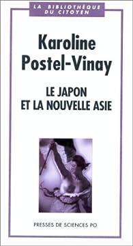Le Japon et la nouvelle asie par Karoline Postel-Vinay