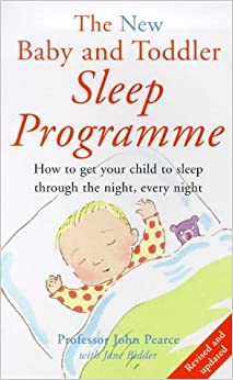 The New Baby and Toddler Sleep Programme: How to Get Your Child to Sleep Through the Night, Every Night (Positive parenting)