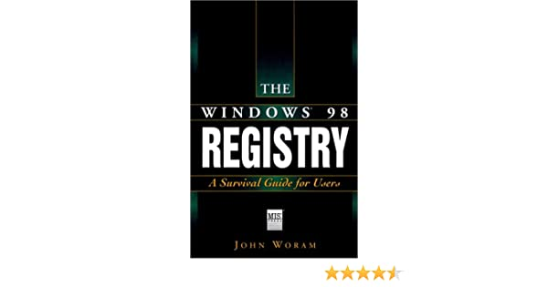 A Survival Guide for Users The Windows 98 Registry